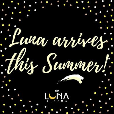 Luna arrives this Summer